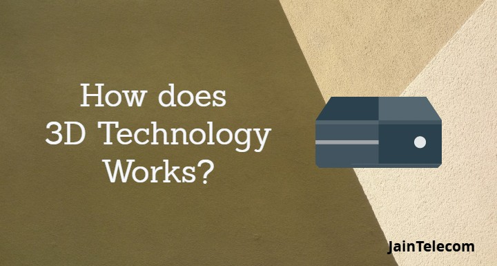 How does 3D Technology Works?