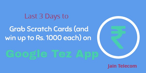 Last 3 Days to Grab Scratch Cards (and win upto Rs. 1000 each) on Google Tez App